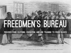 The Freedman´s Bureau was the first assistance that Congress gave to people after the war. The aid was offered to whites and newly freed men. It provided food, clothing, medical assistance, education, and protection. It was also known to help many freedman find work and it established courts to protect the illiterate workers.