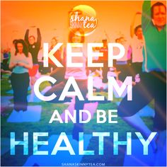 Keep Calm and Be Healthy