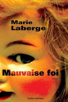 Mauvaise foi de Marie Laberge #LIVRE #ROMAN #QUEBEC #BIBLIOUQAC #LITTERATURE http://go.uqac.ca/JjPe