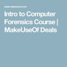 Intro to Computer Forensics Course | MakeUseOf Deals
