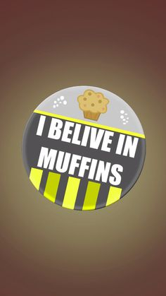 I do believe in muffins (how do they know)