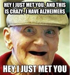 I can repin this because my granny had dementia and she probably would have laughed at this.