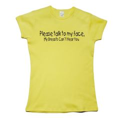 Yeah, i hate when guys do this Funny Shirts, Tee Shirts, Tees, Please Talk To Me, Breast, Sayings, How To Wear, Laughing, Hate