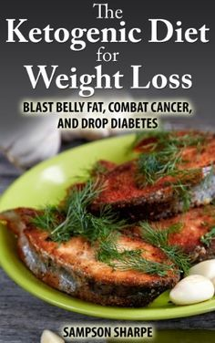 The Ketogenic Diet for Weight Loss - Blast Belly Fat, Combat Cancer, and Drop Diabetes (Low Carbohydrate Ketogenic Diet Series: Lose Belly Fat by Achieving Ketosis) by Sampson Sharpe, http://www.amazon.com/dp/B00H9G5GCK/ref=cm_sw_r_pi_dp_YRKSsb0D6A08C