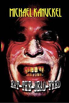 Eat-The-Dead Fred by Michael Kanuckel http://www.amazon.com/dp/B01B8KYCKE/ref=cm_sw_r_pi_dp_kaaRwb1W6498W