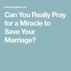 Can You Really Pray for a Miracle to Save Your Marriage?