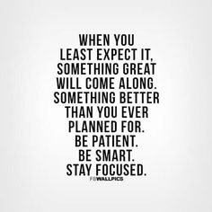 be patient. be smart. stay focused.