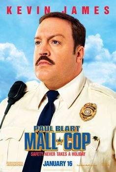 Mall Cop - 2009 - When a shopping mall is overtaken by a gang of organized crooks, it's up to the a mild-mannered security guard to save the day.  ROTFL!