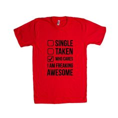 Single Taken Who Cares I'm Freaking Awesome Girlfriend Boyfriend Relationship Relationships Dating Dates Date Unisex Adult T Shirt SGAL3 Unisex T Shirt