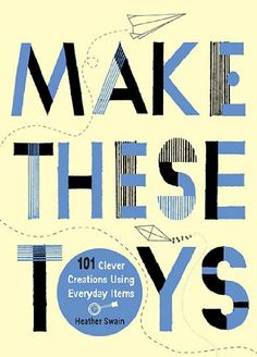 Make These Toys: 101 Clever Creations Using Everyday Items by Heather Swain http://www.amazon.com/dp/0399535918/ref=cm_sw_r_pi_dp_bdImvb1FZBT5X