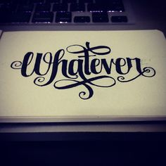 Whatever    #lettering #calligraphy #typography #type #art #illustration #design #graphicdesign #freehand #tattoo #tattoos #moleskine #designer #illustrator #sketch #graffiti #style #clothes #clothing