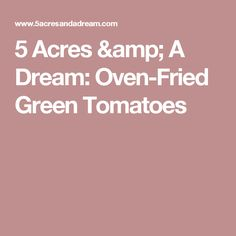 5 Acres & A Dream: Oven-Fried Green Tomatoes