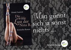 Ein provokanter erotischer Roman über eine Frau, die entdeckt, welche Sehnsucht viel zu lang in ihr geschlummert hat: DIE WILDE LUST DER NINA B. von Aimée Laurent. Eine Leseprobe findet ihr hier: http://www.dotbooks.de/e-book/230669/die-wilde-lust-der-nina-b