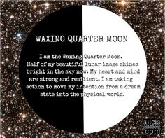 waxing quarter moon -- Questions to ask myself: Am I taking the actions I know I am capable of? Am I remembering to have fun in the process?