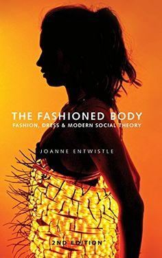 The Fashioned Body: Fashion, Dress and Social Theory by Joanne Entwistle http://www.amazon.com/dp/0745649378/ref=cm_sw_r_pi_dp_BVZ3wb0CVRRJ4