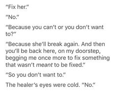 """""""Fix her"""" """"No"""" """"Because you can't or you won't"""" """"Because she will brake again. I will not fix something that's not meant to be fixed. Daily Writing Prompts, Book Prompts, Dialogue Prompts, Creative Writing Prompts, Book Writing Tips, Writing Words, Writing Quotes, Writing Help, Writing Ideas"""
