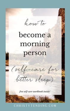 Want to become more of a morning person? Try these self-care tips to help you sleep better and wake fully rested, so that you can make the most of your mornings. Plus grab a free self-care workbook inside! >> www.christytending.com