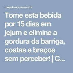 Tome esta bebida por 15 dias em jejum e elimine a gordura da barriga, costas e braços sem perceber! | Cura pela Natureza Home Health, Health Tips, Health Fitness, Bebidas Detox, Menu Dieta, Listerine, Top Recipes, Get In Shape, Just Do It