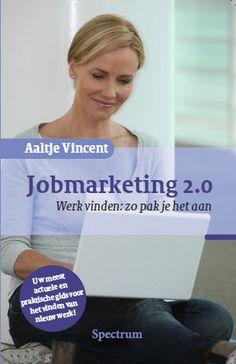 """Ben je """"arbeidsmarkt-klaar""""? Dan ben je klaar voor de volgende stap:  Werk vinden: zo pak je het aan    De nieuwste versie: Jobmarketing 2.0 - Aaltje Vincent."""