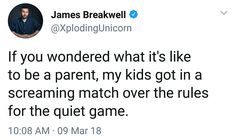 """If you're wondering what it's like to be a parent, my kids got in a screaming match over the rules for the quiet game. Funny Kids, Funny Cute, The Funny, Hilarious, My Tumblr, Tumblr Funny, Funny Tweets, Funny Memes, Xploding Unicorn"