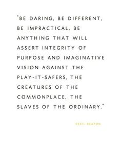 Be daring. Be different. Be impractical.