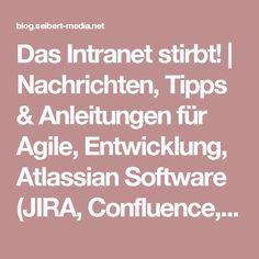 Das Intranet stirbt!   Nachrichten, Tipps & Anleitungen für Agile, Entwicklung, Atlassian Software (JIRA, Confluence, Stash, ...) und //SEIBERT/MEDIA