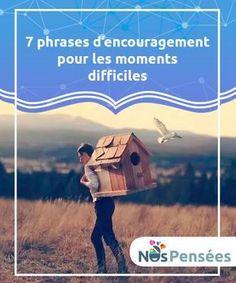 7 phrases d'encouragement pour les moments difficiles Nous traversons tous des moments difficiles au cours desquels nous pouvons nous sentir seuls ou perdus. Voici donc quelques citations pour nous apporter de la motivation et de l'espoir.