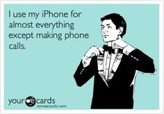 Sad, but true. Although, does Facetime count as making calls?