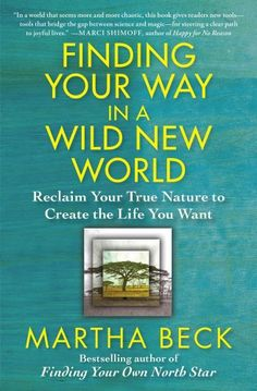 Finding Your Way in a Wild New World: Reclaim Your True Nature to Create the Life You Want by Martha Beck,http://www.amazon.com/dp/1451624603/ref=cm_sw_r_pi_dp_fmdJsb0591GM8YQ5