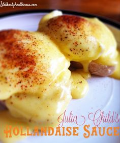 Julia Child's Hollandaise Sauce from Life, Liberty, and the Pursuit of Healthiness