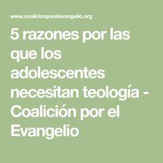 5 razones por las que los adolescentes necesitan teología - Coalición por el Evangelio