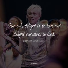 """Delight yourself also in the Lord, and He shall give you the desires of your heart"" (Ps. 37:4)."