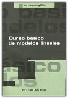 Curso básico de modelos lineales – Luis Francisco Rincón Suárez – Universidad Santo  Editores y distribuidores