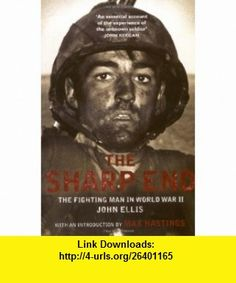 The Sharp End The Fighting Man in World War II (9781845134594) John Ellis, Max Hastings , ISBN-10: 1845134591  , ISBN-13: 978-1845134594 ,  , tutorials , pdf , ebook , torrent , downloads , rapidshare , filesonic , hotfile , megaupload , fileserve