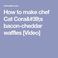 How to make chef Cat Cora's bacon-cheddar waffles [Video]