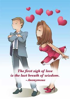 The first sigh of love is the last breath of wisdom.  - Anonymous
