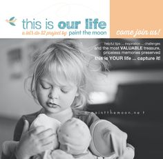 Lifestyle Photography Tips ...    plus come join This Is Our Life 52 Week Project by Paint the Moon Photoshop Actions