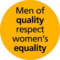 Men of quality respect women's equality | Anonymous ART of Revolution