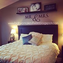 Love the idea of Mr and Mrs and the shelf over that as an idea over our bed. Maybe put wedding photos on shelf