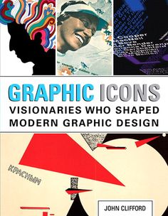 Graphic icons: visionaries who shaped modern graphic design -  Clifford, J. -  plaats 751.3