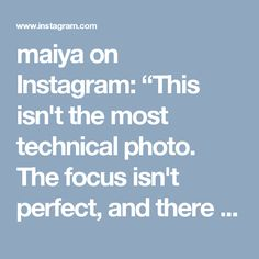 """maiya on Instagram: """"This isn't the most technical photo. The focus isn't perfect, and there is grain- but I could care less because it holds joy. The power of…"""""""