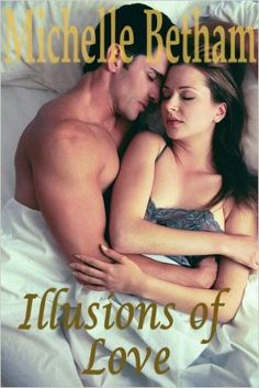 Illusions of Love (All that Glitters... Book 2) eBook: Michelle Betham: Amazon.co.uk: Kindle Store