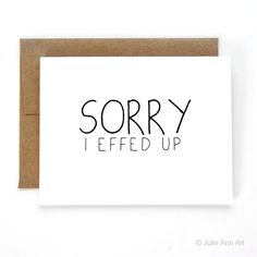 Hey, I found this really awesome Etsy listing at https://www.etsy.com/listing/78868932/im-sorry-card-sorry-card-i-effed-up