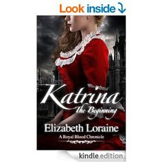 Katrina, The Beginning (Book 1) (Royal Blood Chronicles) - Kindle edition by Elizabeth Loraine, Conzpiracy Digital Arts Cover Design. Children Kindle eBooks @ Amazon.com. 273 pages