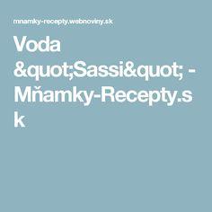 "Voda ""Sassi"" - Mňamky-Recepty.sk Recipes, Ripped Recipes, Cooking Recipes, Medical Prescription, Recipe"