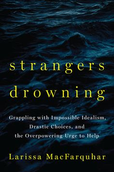 What does it mean to devote yourself wholly to helping others? In STRANGERS DROWNING, Larissa MacFarquhar seeks out people living lives of extreme ethical commitment and tells their deeply intimate stories: their stubborn integrity and their compromises; their bravery and their recklessness; their joys and defeats and wrenching dilemmas.