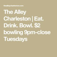 The Alley Charleston | Eat. Drink. Bowl. $2 bowling 9pm-close Tuesdays