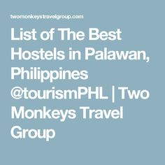 List of The Best Hostels in Palawan, Philippines @tourismPHL | Two Monkeys Travel Group