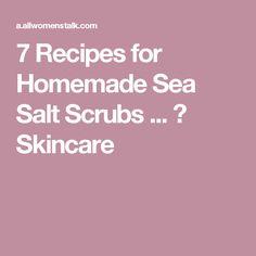 7 Recipes for Homemade Sea Salt Scrubs ... → Skincare