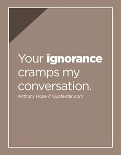 Your ignorance cramps my conversation. Quote from quoteistan Ignorance Quotes, Being Ignored Quotes, Intj Intp, Photo Quotes, Quote Of The Day, Conversation, Life Quotes, Inspirational Quotes, Social Media
